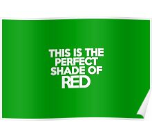 This t-shirt is the perfect shade of red Poster