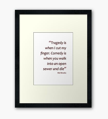 ...Comedy is when you walk into an open sewer and die (Amazing Sayings) Framed Print