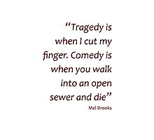 ...Comedy is when you walk into an open sewer and die (Amazing Sayings) Photographic Print