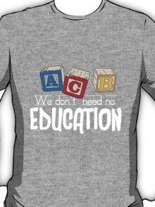 We Don't Need No Education T-Shirt