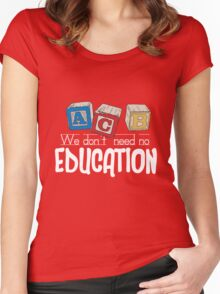 We Don't Need No Education Women's Fitted Scoop T-Shirt
