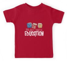 We Don't Need No Education Kids Tee