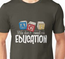 We Don't Need No Education Unisex T-Shirt