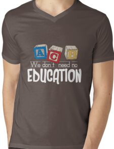 We Don't Need No Education Mens V-Neck T-Shirt