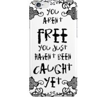 You Aren't Free iPhone Case/Skin
