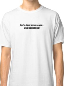 Pee-Wee Herman - You're Here Because - Black Font Classic T-Shirt