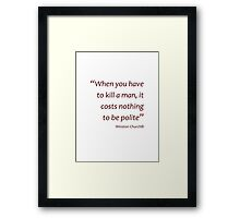 When you have to kill a man... be polite... (Amazing Sayings) Framed Print