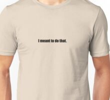Pee-Wee Herman - I Meant To Do That - Black Font Unisex T-Shirt