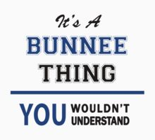 It's a BUNNEE thing, you wouldn't understand !! by thinging