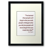 People will never forget how you made them feel... (Amazing Sayings) Framed Print