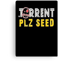 Torrent plz seed Canvas Print