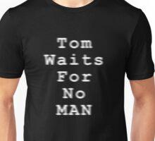 Tom Waits for no man Unisex T-Shirt