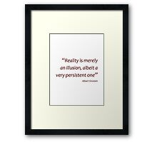 Reality is merely an illusion... (Amazing Sayings) Framed Print