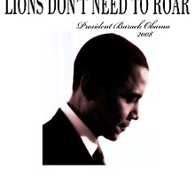 Barack Obama Lions Don't Need to Roar   by danascloset