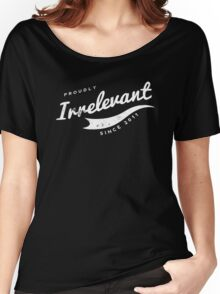 Person of Interest - Proudly Irrelevant Since 2011 Women's Relaxed Fit T-Shirt