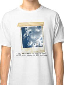 If you don't take time to look.... Classic T-Shirt