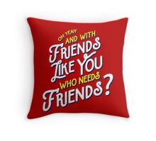 With Friends Like You Who Needs Friends - Dirk Calloway (Rushmore) Throw Pillow