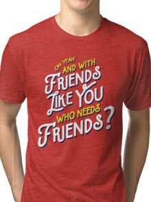 With Friends Like You Who Needs Friends - Dirk Calloway (Rushmore) Tri-blend T-Shirt