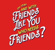 With Friends Like You Who Needs Friends - Dirk Calloway (Rushmore) T-Shirt