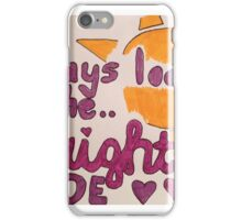 Always look on the bright side iPhone Case/Skin