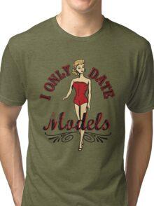 I ONLY DATE MODELS Tri-blend T-Shirt