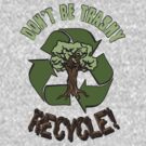 DON'T BE TRASHY..RECYCLE! by Heather Daniels
