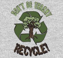 DON'T BE TRASHY..RECYCLE! Kids Tee