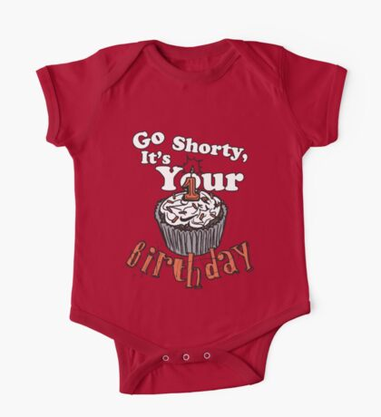 GO SHORTY IT'S YOUR BIRTHDAY! One Piece - Short Sleeve