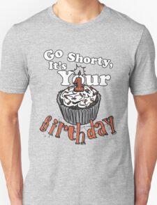 GO SHORTY IT'S YOUR BIRTHDAY! Unisex T-Shirt