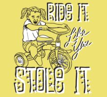 RIDE IT LIKE YOU STOLE IT Kids Clothes