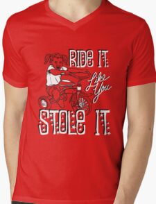 RIDE IT LIKE YOU STOLE IT Mens V-Neck T-Shirt