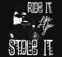 RIDE IT LIKE YOU STOLE IT Kids Tee