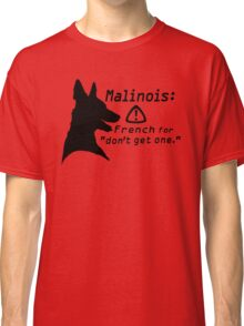 Malinois. Just... don't.  Classic T-Shirt