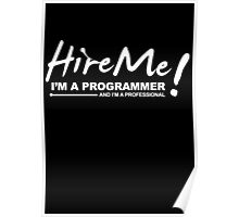 Programmer T-shirts - Hire Me! I am a programmer Poster