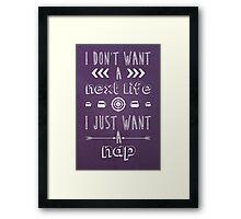 I Just Want A Nap Framed Print