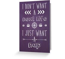 I Just Want A Nap Greeting Card