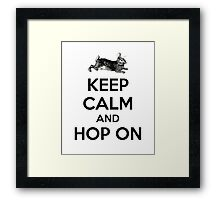 Keep Calm and Hop On Framed Print