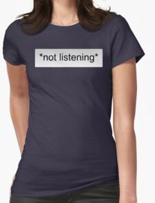 *not listening* Womens Fitted T-Shirt