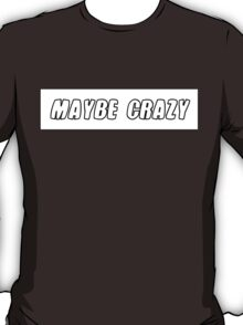 maybe crazy T-Shirt