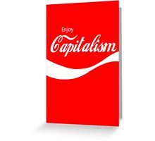 Enjoy Capitalism Greeting Card