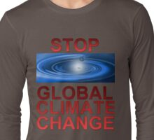 Stop Global Climate Change Long Sleeve T-Shirt