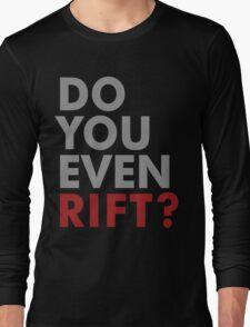 Do You Even Rift? Long Sleeve T-Shirt