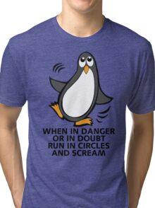 When in Danger or in Doubt Funny Penguin  Tri-blend T-Shirt