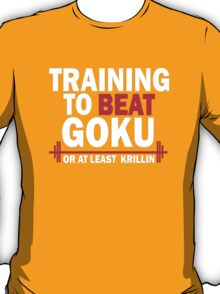 DragonBall Z Goku Training To Beat Goku Or Atleast Krillin Anime Cosplay Gym T Shirt T-Shirt