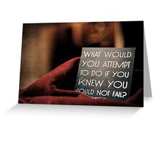 Success is never final. Failure is never fatal. Greeting Card