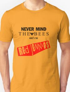 Nevermind the BEES! Unisex T-Shirt