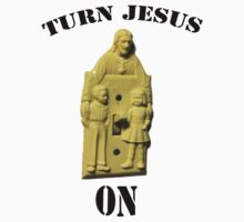 Turn Jesus On! by artistman