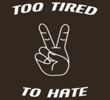 Too Tired To Hate (Light Print) T-Shirt