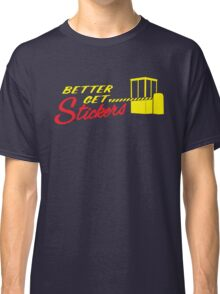 Better Get Stickers ! Classic T-Shirt