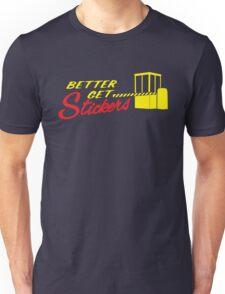 Better Get Stickers ! Unisex T-Shirt